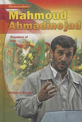 Mahmoud Ahmadinejad: President of Iran by Matthew Broyles