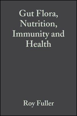 Gut Flora, Nutrition, Immunity and Health by Roy Fuller