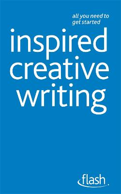 Inspired Creative Writing: Flash by Professor Stephen May