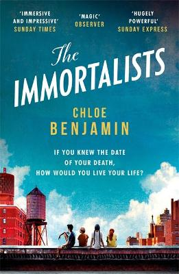 The Immortalists: If you knew the date of your death, how would you live? by Chloe Benjamin