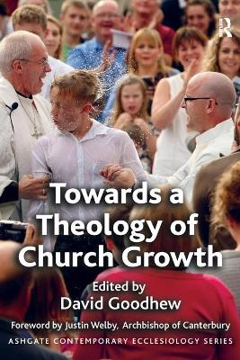 Towards a Theology of Church Growth by David Goodhew