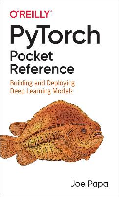 PyTorch Pocket Reference: Building and Deploying Deep Learning Models by Joe Papa