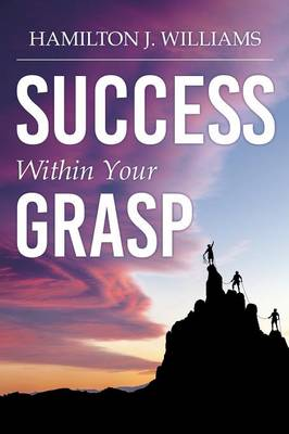 Success Within Your Grasp by Hamilton J Williams