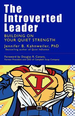 Introverted Leader; Building on Your Quiet Strength by Douglas R. Conant