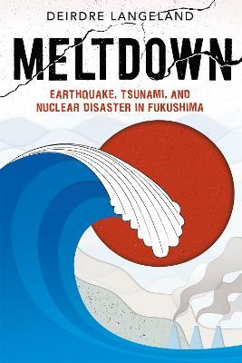 Meltdown: Earthquake, Tsunami, and Nuclear Disaster in Fukushima book
