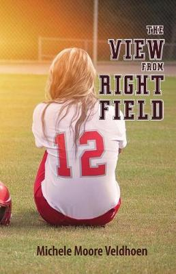 The View from Right Field by Michele Moore Veldhoen