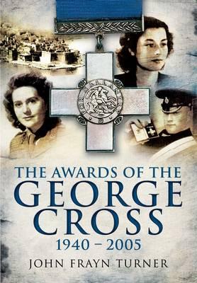 Awards of the George Cross 1940-2005 by John Frayn Turner