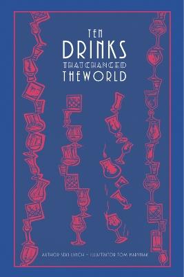 Ten Drinks That Changed the World by Seki Lynch