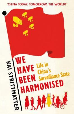 We have been harmonised: Life in China's Surveillance State by Kai Strittmatter