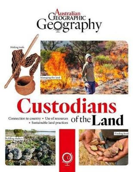Australian Geographic Geography: Custodians of the Land by