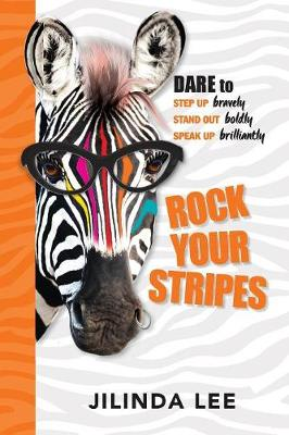 Rock Your Stripes: Dare to Step Up Bravely, Stand out Boldly, Speak Up Brilliantly by Jilinda Lee