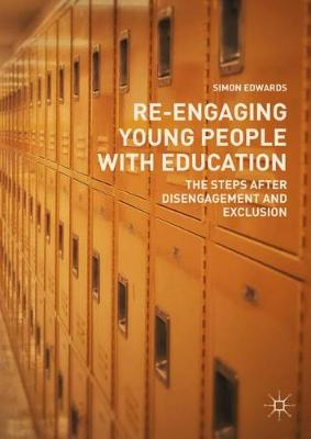 Re-Engaging Young People with Education: The Steps after Disengagement and Exclusion by Simon Edwards