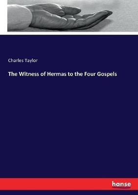 The Witness of Hermas to the Four Gospels by Charles Taylor