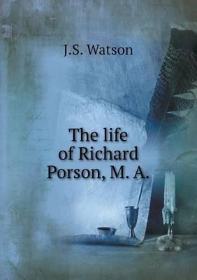The Life of Richard Porson, M. a by J S Watson