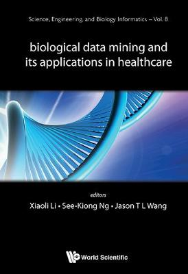 Biological Data Mining And Its Applications In Healthcare by Xiaoli Li