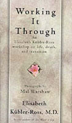 Working it through by Elisabeth Kubler-Ross