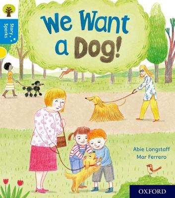 Oxford Reading Tree Story Sparks: Oxford Level 3: We Want a Dog! by Abie Longstaff