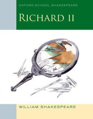 Oxford School Shakespeare: Richard II by William Shakespeare