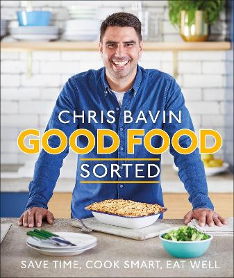 Good Food, Sorted: Save Time, Cook Smart, Eat Well by Chris Bavin