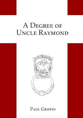 A Degree of Uncle Raymond by Paul Griffin