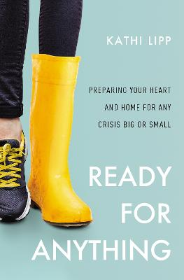 Ready for Anything: Preparing Your Heart and Home for Any Crisis Big or Small by Kathi Lipp