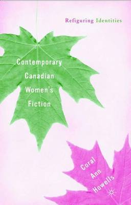 Contemporary Canadian Women's Fiction by Coral Ann Howells