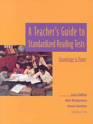 A Teacher's Guide to Standardized Reading Tests by Lucy Calkins