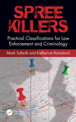 Spree Killers: Practical Classifications for Law Enforcement and Criminology book