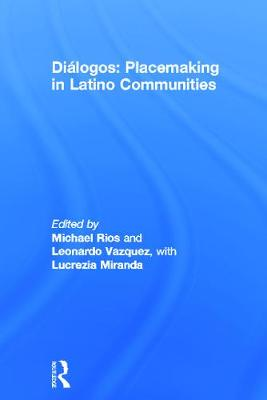 Dialogos: Placemaking in Latino Communities by Michael Rios