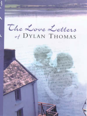 The The Love Letters of Dylan Thomas by Dylan Thomas