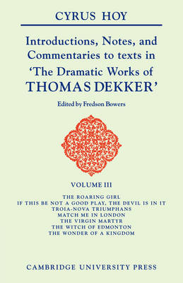 Introductions, Notes and Commentaries to Texts in 'The Dramatic Works of Thomas Dekker by Cyrus Henry Hoy