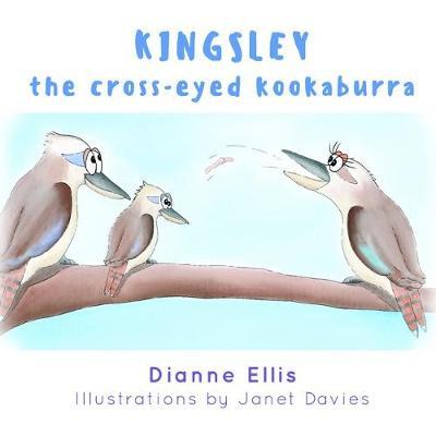 Kingsley The Cross-Eyed Kookaburra by Dianne Ellis and Illustrated by Janet Davies