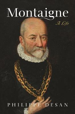 Montaigne: A Life by Philippe Desan
