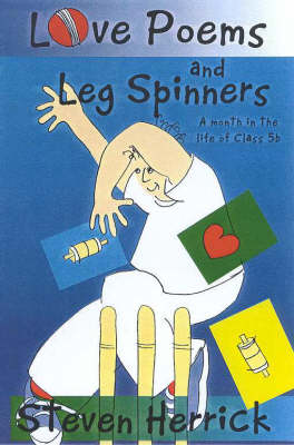 Love Poems and Leg Spinners: A Month in the Life of Class 5b by Steven Herrick