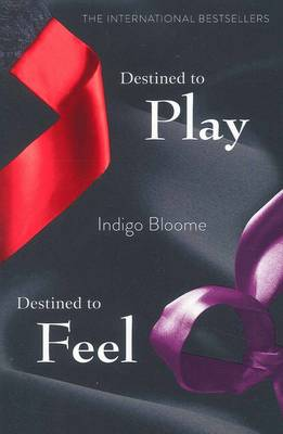 Destined to Play/Destined to Feel by Indigo Bloome