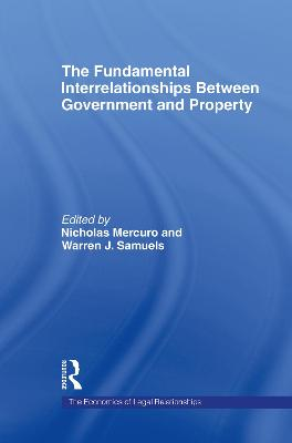 The Fundamental Interrelationships between Government and Property by Nicholas Mercuro