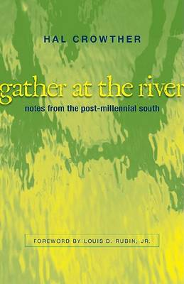 Gather at the River: Notes from the Post-millennial South by Hal Crowther