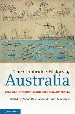 The Cambridge History of Australia: Volume 1, Indigenous and Colonial Australia by Alison Bashford