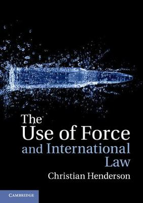 The Use of Force and International Law by Dr Christian Henderson