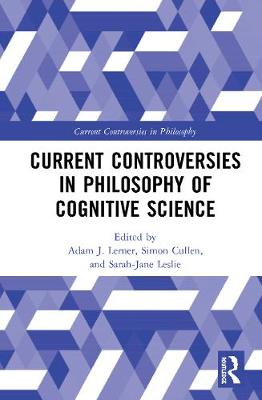 Current Controversies in Philosophy of Cognitive Science by Adam J. Lerner