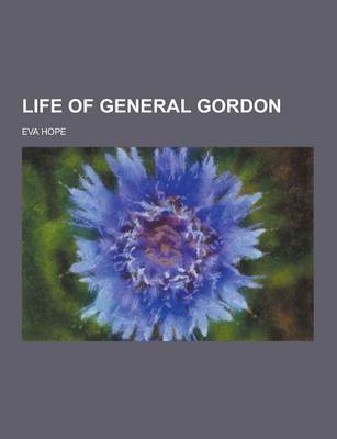Life of General Gordon by Eva Hope
