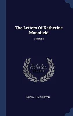 Letters of Katherine Mansfield; Volume II by J Middleton Murry