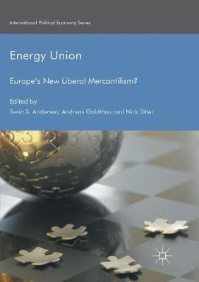 Energy Union: Europe's New Liberal Mercantilism? by Svein S. Andersen