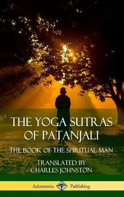 The Yoga Sutras of Patanjali: The Book of the Spiritual Man (Hardcover) by Patanjali