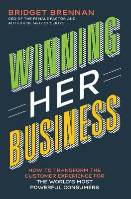 Winning Her Business: How to Transform the Customer Experience for the World's Most Powerful Consumers book