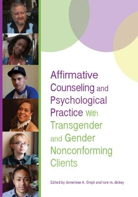 Affirmative Counseling and Psychological Practice With Transgender and Gender Nonconforming Clients by Anneliese A. Singh