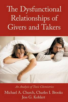 The Dysfunctional Relationships of Givers and Takers: An Analysis of Toxic Chemistries by Michael A. Church
