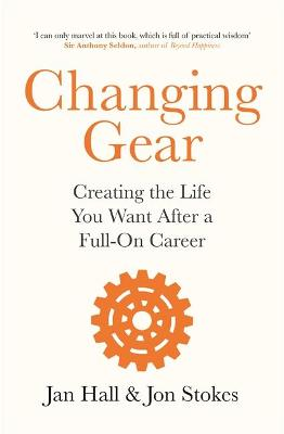 Changing Gear: Creating the Life You Want After a Full On Career book
