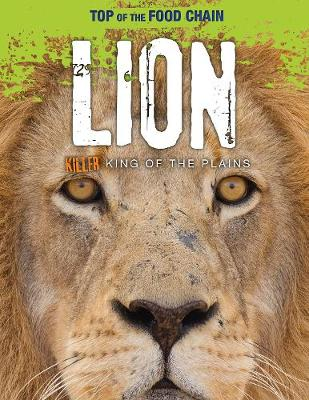 Lion: Killer King of the Plains by Louise Spilsbury