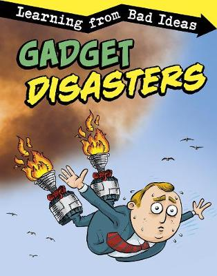Gadget Disasters: Learning from Bad Ideas by Elizabeth Pagel-Hogan
